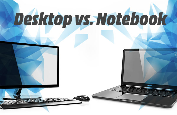 Desktop vs Notebook